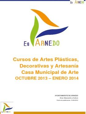 Cursos de Artes Plásticas, Artes Decorativas y Artesanía. Casa Mpal. de Arte octubre 2013 - enero 2014.
